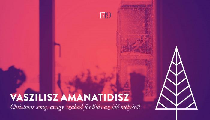 Vaszilisz Amanatidisz: Christmas song, avagy szabad fordítás az idő mélyéről