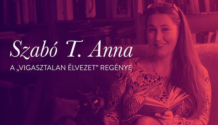"""Szabó T. Anna: A """"vigasztalan élvezet"""" regénye"""