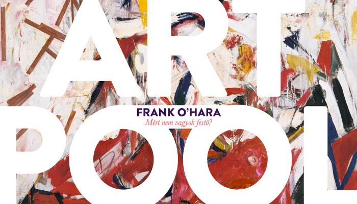 Évekig nem mondtam ki, hogy beatköltők (Frank O'Hara: Mért nem vagyok festő?)