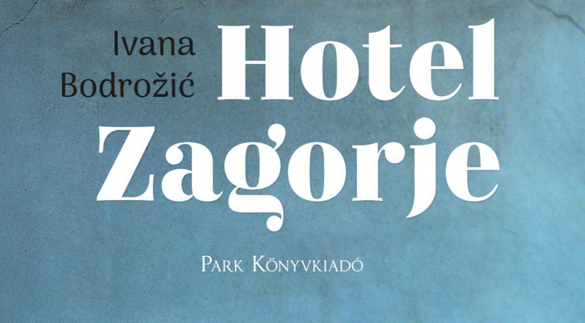 """Majdnem olyan szép, mint apu"" (Ivana Bodrožić: Hotel Zagorje)"