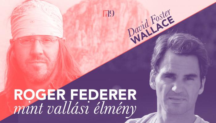 David Foster Wallace: Roger Federer mint vallási élmény
